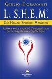 Giulio Fioravanti - Le S.H.E.M. Self Healing Epigenic Magnetism - Activez votre capacité d'autoguérison par le magnétisme épigénique.