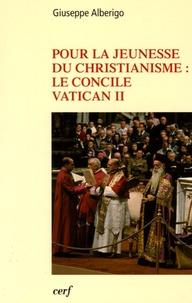 Giuseppe Alberigo - Pour la jeunesse du christianisme : le concile Vatican II 1959-1965.
