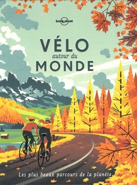 Giuseppe Ardiri et Marie Chouteau - Vélo autour du monde - Les plus beaux parcours de la planète.