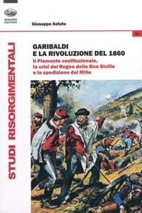Garibaldi e la rivoluzione del 1860 - Il Piemonte costituzionale, la crisi del Regno delle Due Sicilie e la spedizione dei Mille.pdf
