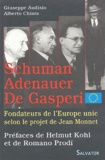Giuseppe Audisio et Alberto Chiara - Les fondateurs de l'Europe unie selon le projet de Jean Monnet - Robert Schuman, Konrad Adenauer, Alcide De Gasperi.