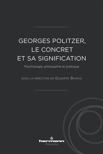 Giuseppe Bianco - Georges Politzer, le concret et sa signification - Psychologie, philosophie et politique.