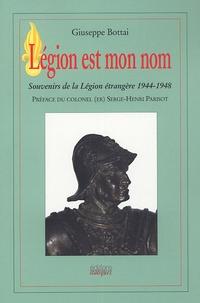 Giuseppe Bottai - Légion est mon nom - Souvenirs de la Légion étrangère, 1944-1948.