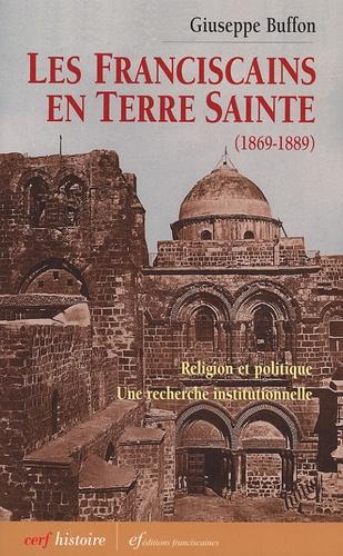 Giuseppe Buffone - Les Franciscains en Terre Sainte (1869-1889) - Religion et politique.