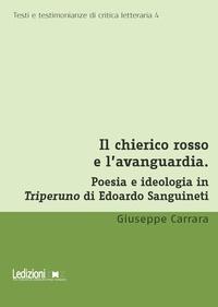 Giuseppe Carrara - Il chierico rosso e l'avanguardia - Poesia e ideologia in Triperuno di Edoardo Sanguineti.
