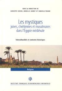 Giuseppe Cecere et Mireille Loubet - Les mystiques juives, chrétiennes et musulmanes dans l'Egypte médiévale (VIIe-XVIe siècle) - Interculturalités et contextes historiques.