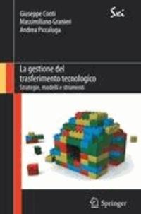 Giuseppe Conti et Andrea Piccaluga - La gestione del trasferimento tecnologico - Strategie, modelli e strumenti.