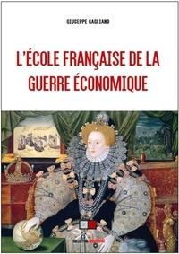 Giuseppe Gagliano - L'école française de la guerre économique.
