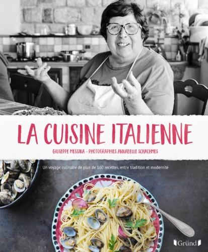 Giuseppe Messina - La cuisine italienne - Un voyage culinaire de plus de 160 recettes, entre tradition et modernité.