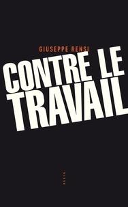 Giuseppe Rensi et Marie-José Tramuta - Contre le travail - Essai sur l'activité la plus honnête de l'homme.
