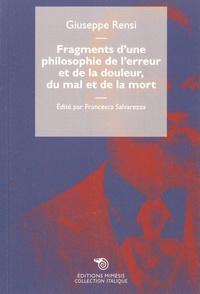 Giuseppe Rensi - Fragments d'une philosophie de l'erreur et de la douleur, du mal et de la mort - Précédé de Conscience italienne.