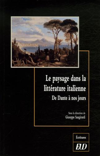 Giuseppe Sangirardi - Le paysage dans la littérature italienne - De Dante à nos jours.