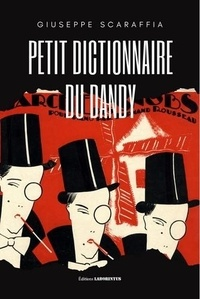 Giuseppe Scaraffia - Petit dictionnaire du dandy.