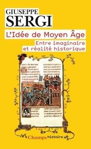 Giuseppe Sergi - L'idée de Moyen Age - Entre imaginaire et réalité historique.