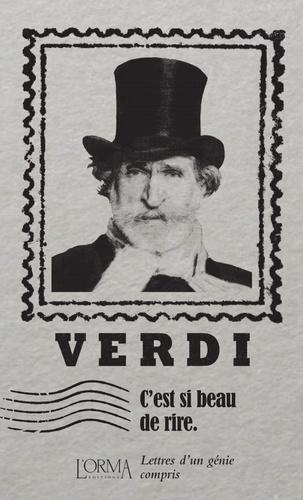 Giuseppe Verdi - C'est si beau de rire - Lettres d'un génie compris.