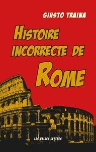 Giusto Traina - Histoire incorrecte de Rome.