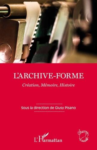 Giusy Pisano - L'archive-forme : création, mémoire, histoire.