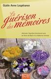 Gizèle Anne Lespérance - La Guérison des mémoires - Atteindre l'équilibre émotionnel avec les fleurs de Bach et la médecine chinoise.