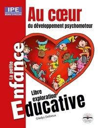 Gladys Debieux - Au coeur du développement psychomoteur - Des premières sensations à la marche.