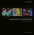 Glasmalerei in Kölner Kirchen - Künstler und Werke 1945-2012.