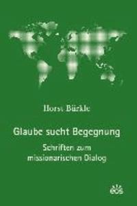 Glaube sucht Begegnung - Schriften zum missionarischen Dialog.