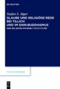 Glaube und Religiöse Rede bei Tillich und im Shin-Buddhismus - Eine religionshermeneutische Studie.