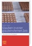 Glauben in einer glaubensfernen Zeit. - Thematische Predigten - Gottes Volk Sonderband Lesejahr C 2013.