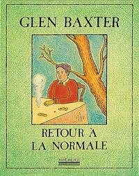 Glen Baxter - Retour à la normale.