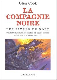 Glen Cook - La Compagnie Noire  : Les Livres du Nord : La Compagnie noire ; Le Château noir ; La Rose blanche.