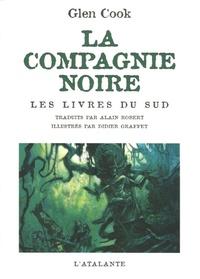 Glen Cook - La Compagnie Noire  : Les livres du Sud : Jeux d'ombres ; Rêves d'acier ; La pointe d'argent.