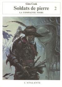 Glen Cook - Soldats de pierre Tome 2 : Les Annales de la Compagnie noire.