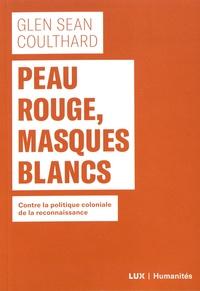 Glen Sean Coulthard - Peau rouge, masques blancs - Contre la politique coloniale de reconnaissance.