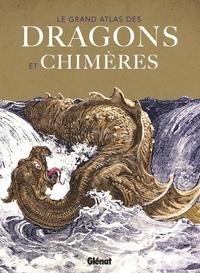 Glénat - Le grand atlas des dragons et chimères.