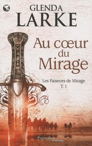 Glenda Larke - Les Faiseurs de Mirage Tome 1 : Au coeur du mirage.