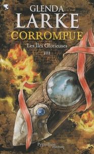 Glenda Larke - Les Iles Glorieuses Tome 3 : Corrompue.
