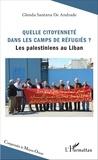 Glenda Santana de Andrade - Quelle citoyenneté dans les camps de réfugiés ? - Les palestiniens au Liban.