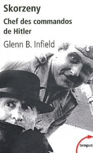 Glenn B Infield - Skorzeny - Chef des commandos de Hitler.