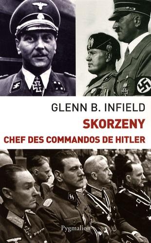 Glenn B Infield - Skorzeny - Chefs des commandos de Hitler.
