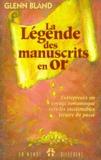 Glenn Bland - La légende des Manuscrits en or - Découvrez comment acquérir la richesse grâce à des secrets qui ont traversé les siècles.