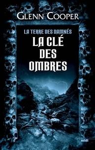 Glenn Cooper - La terre des damnés Tome 3 : La clé des ombres.