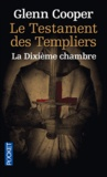 Glenn Cooper - Le Testament des Templiers - La Dixième Chambre.