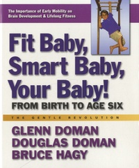 Glenn Doman - Fit Baby, Smart Baby, your Baby ! - From Birth to Age Six.