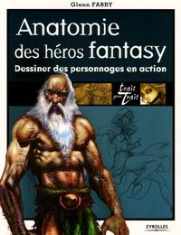 Glenn Fabry - Anatomie des héros fantasy - Dessiner des personnages en action.