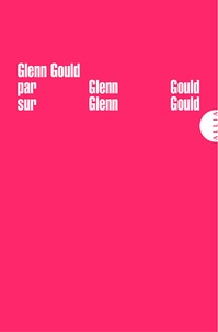 Glenn Gould - Glenn Gould par Glenn Gould sur Glenn Gould.