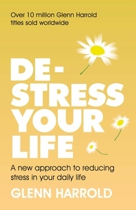 Glenn Harrold - De-stress Your Life - A new approach to reducing stress in your daily life.