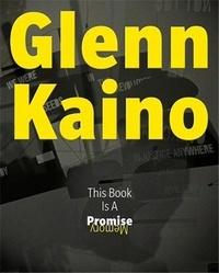 Glenn Kaino - Glenn Kaino: This Book Is a Promise /anglais.