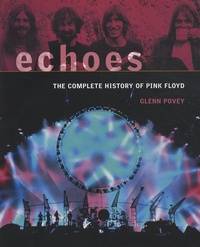 Glenn Povey - Echoes - The Complete History of Pink Floyd.