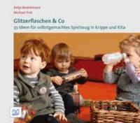 Glitzerflaschen & Co - 33 Ideen für selbstgemachtes Spielzeug in Krippe und Kita.