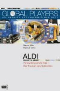 Global Players. Aldi - Verkaufsmaschine Aldi – Der Triumph des Schlichten.