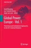 Global Power Europe - Vol. 1 - Theoretical and Institutional Approaches to the EU's External Relations.